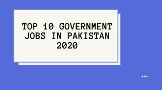 Top ten Government jobs in Pakistan 2020