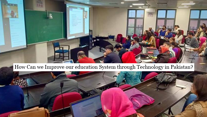 How Can we Improve our education System through Technology in Pakistan?