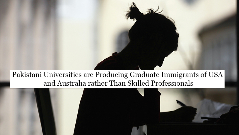 Pakistani universities are producing graduate immigrants of USA and Australia rather than skilled professionals