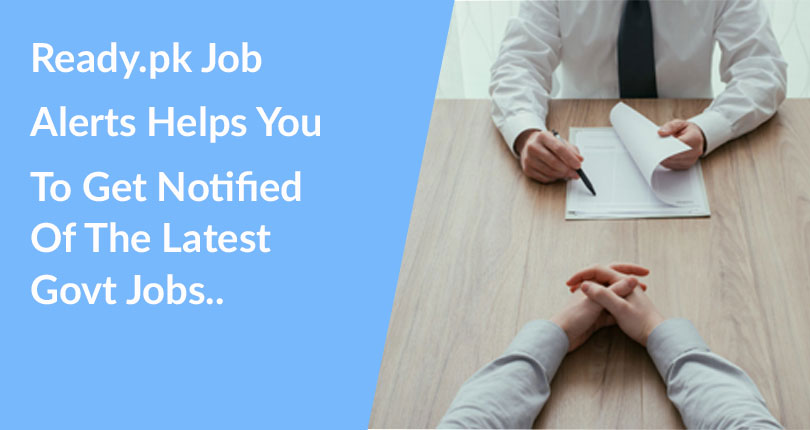 Signing up for a job alert helps you get notified of the latest government jobs. Ready.pk send job alerts regularly.