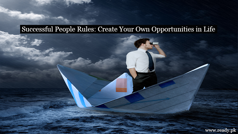 Successful People Rules: How to Create Your Own Opportunities in Life