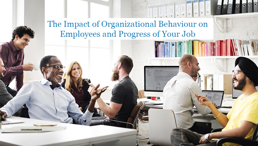 The Impact of organizational Behavior on Employees and Employment