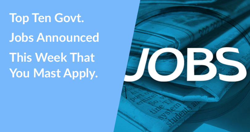 Top 10 Govt Jobs Announced This Week That You Must Apply