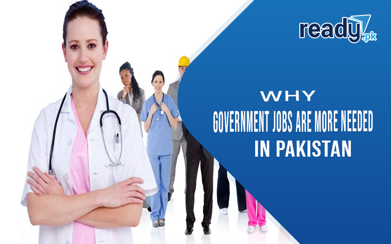 Why Government Jobs are more needed in Pakistan